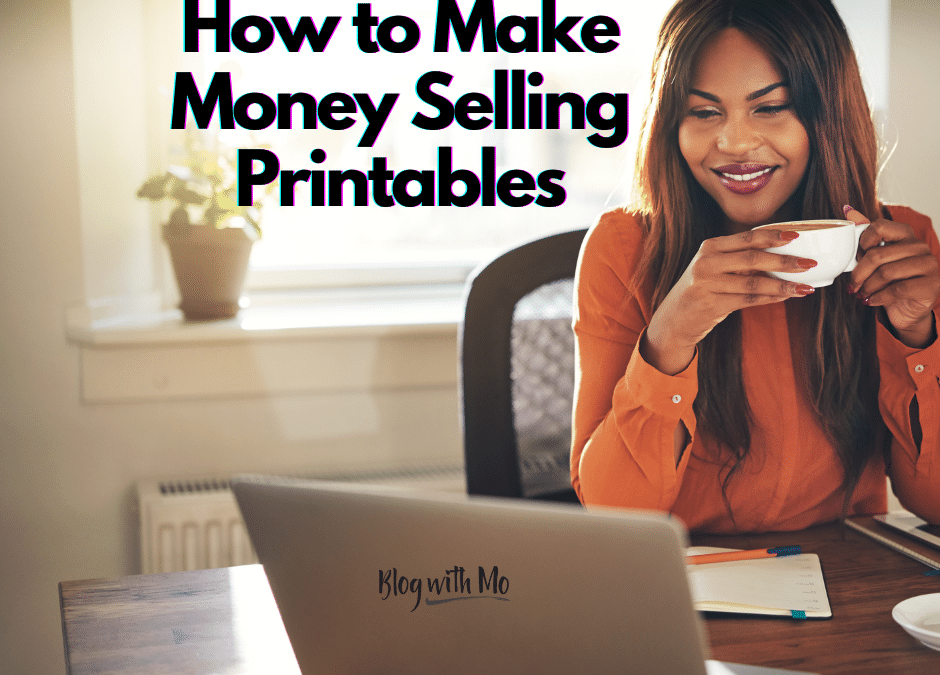 How to Make 5 Figures Selling Printables Online