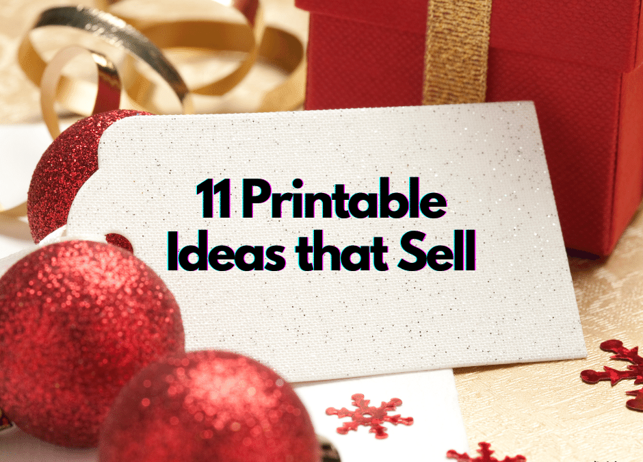 11 Printable Ideas to Sell (+ 7 Strategic Tips to Sell Them!)