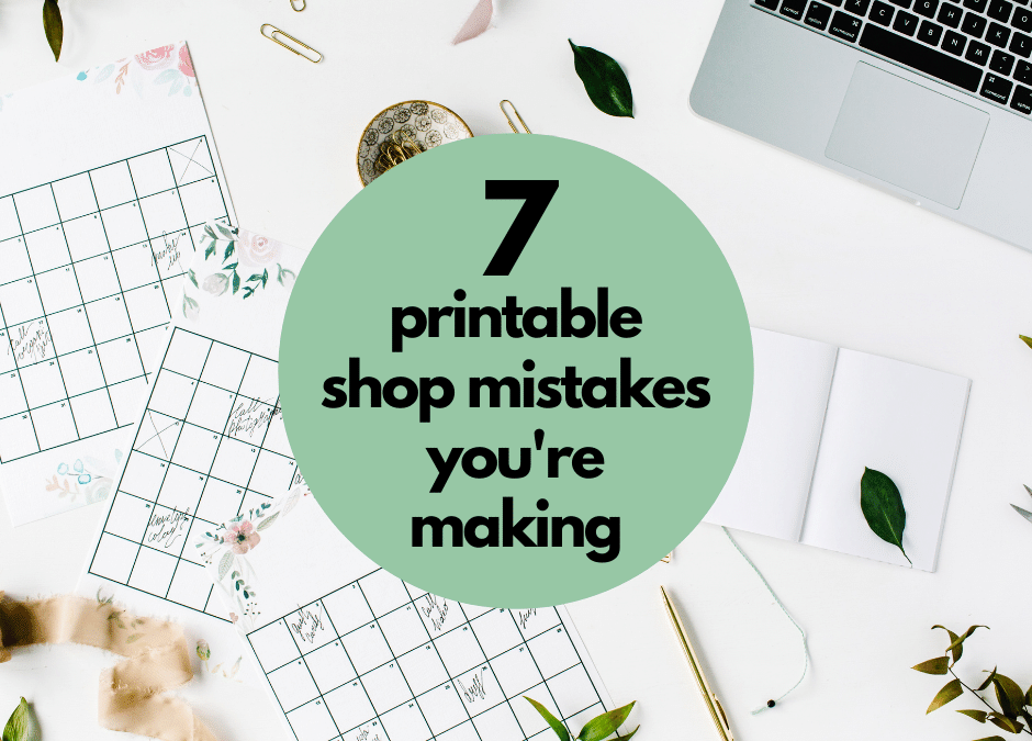 Printables Not Selling? You Might Be Making One of These 7 Common Mistakes
